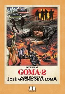GOMA-2: EL CINE EXPLOSIVO DE JOSÉ ANTONIO DE LA LOMA