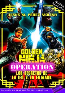 GOLDEN NINJA OPERATION: LOS SECRETOS DE LA IFD Y LA FILMARK (NUEVA EDICIÓN)