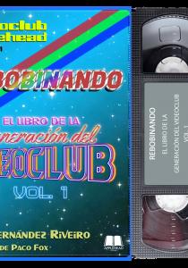 REBOBINANDO. EL LIBRO DE LA GENERACIÓN DEL VIDEOCLUB. VOL 1
