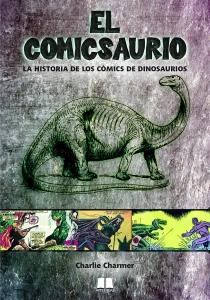 EL COMICSAURIO: LA HISTORIA DE LOS CÓMICS DE DINOSAURIOS