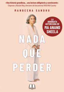 NADA QUE PERDER: LA BIOGRAFÍA AUTORIZADA DE MA ANAND SHEELA (Disponible durante la primera quincena de octubre)